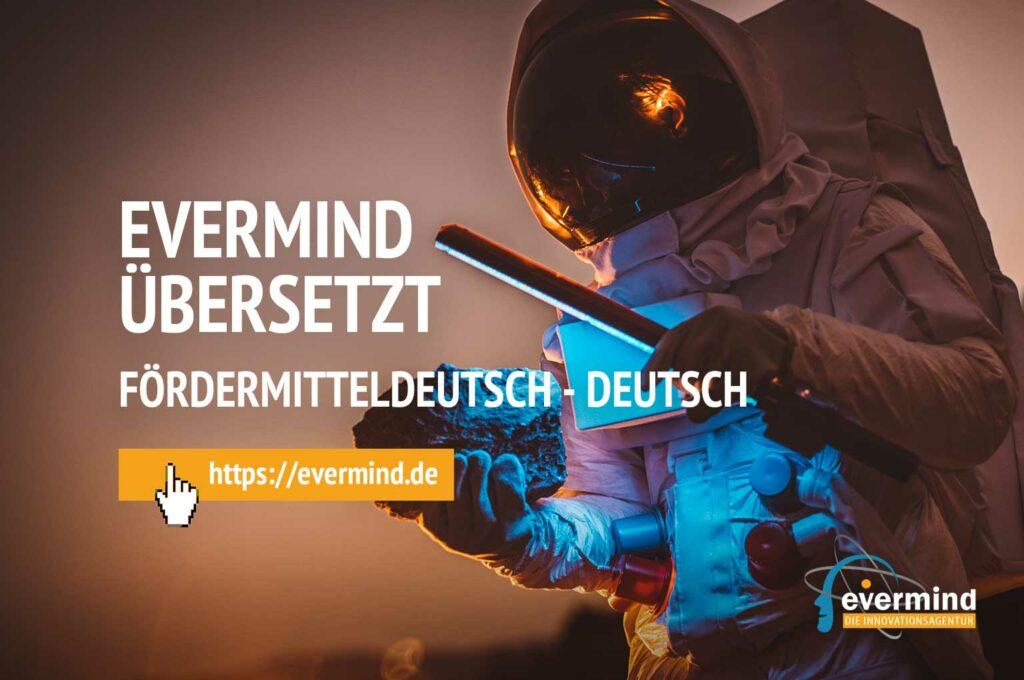 evermind übersetzt Fördermitteldeutsch in Deutsch