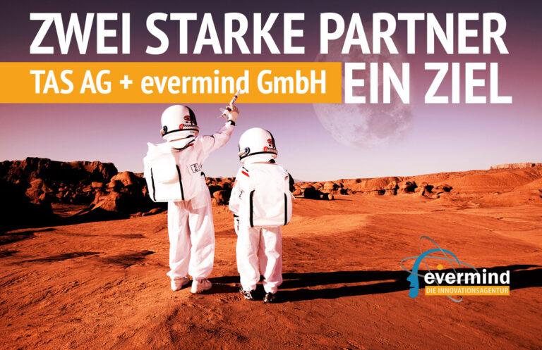 TAS AG & evermind GmbH - zwei starke Partner – ein Ziel